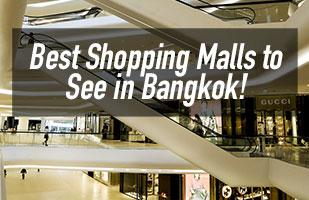 Best Shopping Malls in Bangkok - Which Shopping Malls To Not Miss Out On When Travelling To Bangkok