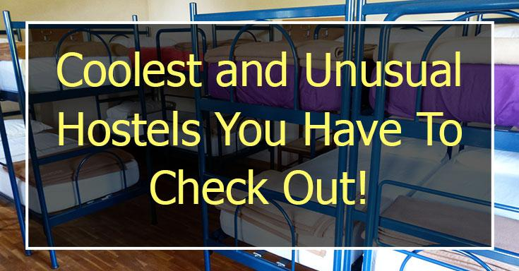 12 Coolest and Unusual Hostels You Have To Check Out!