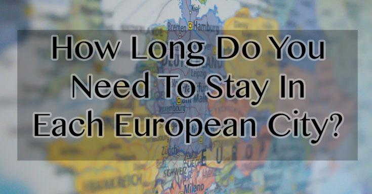 How Long Should You Stay In Each European City?