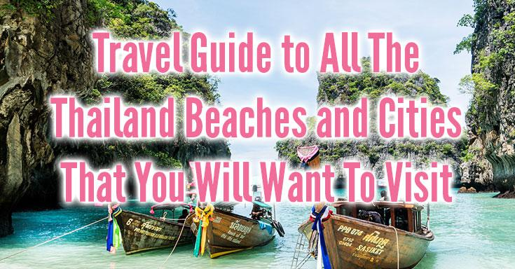 Travel Guide to All The Thailand Beaches and Cities That You Will Want To Visit