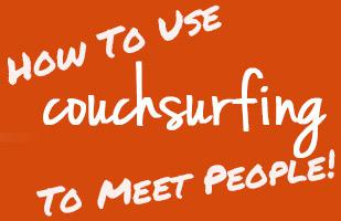 How To Use Couchsurfing To Meet People While Travelling