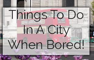 Top 40 Cheap Things To Do In A City When Alone and Bored!