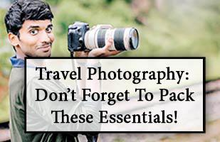 Travel Photography: What Equipment You Must Not Forget If You Want To Take Photos or Videos When Travelling