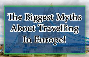 Travelling In Europe Myths: Busted